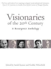 Visionaries of the 20th Century - A Resurgence Anthology ebook by Satish Kumar,Freddie Whitefield