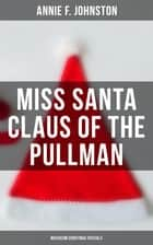 Miss Santa Claus of the Pullman (Musaicum Christmas Specials) ebook by Annie F. Johnston
