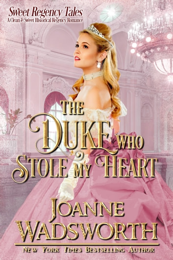 The Duke Who Stole My Heart ebook by Joanne Wadsworth