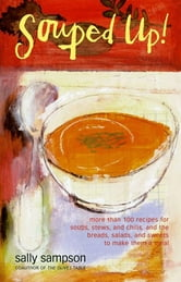 Souped Up - More Than 100 Recipes for Soups, Stews, and Chilis, and the Breads, Salads, and Sweets to Make Them a Meal ebook by Sally Sampson