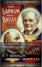 Golden Rules for Making Money ebook by P.t. Barnum