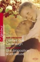 L'enfant des Cavanaugh - Une proposition scandaleuse (Harlequin Passions) ebook by Mary Lynn Baxter, Barbara Dunlop