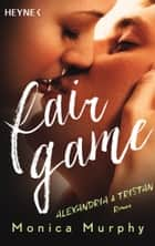 Alexandria & Tristan - Fair Game - Roman ebook by Monica Murphy, Silvia Kinkel, Evelin Sudakowa-Blasberg,...