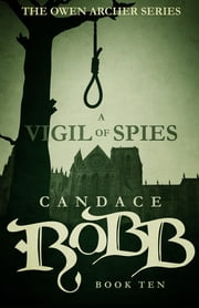 A Vigil of Spies - The Owen Archer Series - Book Ten ebook by Candace Robb