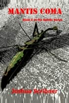 Mantis Coma: Book 2 of the Mantis Series ebook by Joshua Scribner