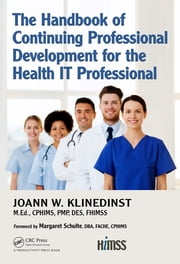 The Handbook of Continuing Professional Development for the Health IT Professional ebook by JoAnn Klinedinst