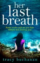 Her Last Breath: The new gripping summer page-turner from the No 1 bestseller ebook by Tracy Buchanan
