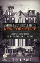America's Most Ghostly Places: New York State ebook by Jeffrey A. Wands