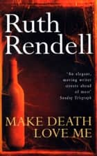 Make Death Love Me ebook by Ruth Rendell