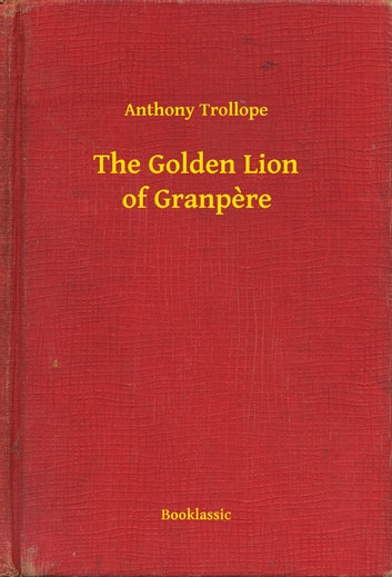 The Golden Lion of Granpere ebook by Anthony Trollope