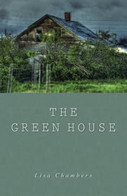 The Green House ebook by Lisa Chambers