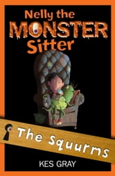 Nelly the Monster Sitter 2: The Squurms ebook by Kes Gray