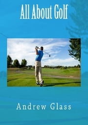 All About Golf ebook by Andrew Glass