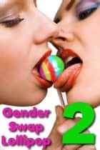 Gender Swap Lollipop 2 - Double Suckers ebook by Raminar Dixon