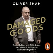 Damaged Goods - The Rise and Fall of Sir Philip Green - The Sunday Times Bestseller audiobook by Oliver Shah