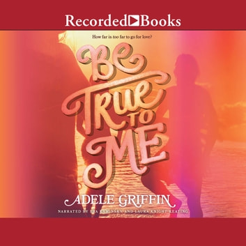 Be True to Me audiobook by Adele Griffin