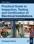 Practical Guide to Inspection, Testing and Certification of Electrical Installations, 5th ed ebook by Christopher Kitcher