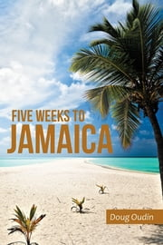 Five Weeks to Jamaica ebook by Doug Oudin