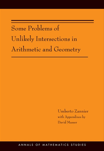 Some Problems of Unlikely Intersections in Arithmetic and Geometry (AM-181) ebook by Umberto Zannier,David Masser