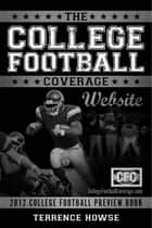 The College Football Coverage Website 2012 College Football Preview Book ebook by Terrence Howse