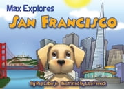 Max Explores San Francisco ebook by Reji Laberje,Liza Fenech