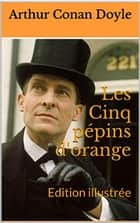 Les Cinq pépins d'orange - Edition illustrée ebook by Arthur Conan Doyle