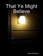 That Ye Might Believe ebook by Marvin McKenzie