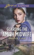 Guarding the Amish Midwife - A Riveting Western Suspense ebook by Dana R. Lynn
