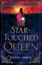 The Star-Touched Queen ebook by Roshani Chokshi