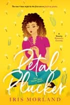 Petal Plucker - A Steamy Romantic Comedy ebook by Iris Morland