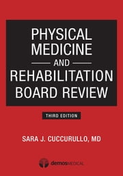 Physical Medicine and Rehabilitation Board Review, Third Edition ebook by Dr. Sara Cuccurullo, MD