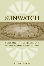 SunWatch - Fort Ancient Development in the Mississippian World ebook by Robert A. Cook