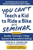 You Can't Teach a Kid to Ride a Bike at a Seminar, 2nd Edition: Sandler Training's 7-Step System for Successful Selling ebook by David Sandler, David H. Mattson