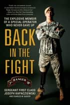 Back in the Fight - The Explosive Memoir of a Special Operator Who Never Gave Up ebook by