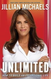 Unlimited - How to Build an Exceptional Life ebook by Jillian Michaels