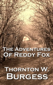 The Adventures Of Reddy Fox ebook by Thornton W Burgess