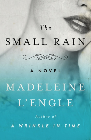 The Small Rain - A Novel ebook by Madeleine L'Engle