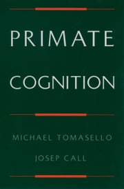 Primate Cognition ebook by Michael Tomasello,Josep Call