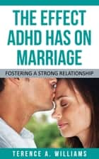 The Effect ADHD Has On Marriage ebook by Terence Williams