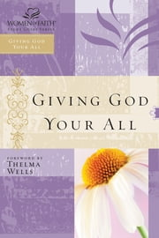 Giving God Your All - Women of Faith Study Guide Series ebook by Women of Faith