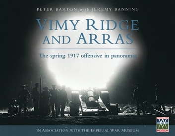 Vimy Ridge and Arras - The Spring 1917 Offensive in Panoramas ebook by Peter Barton