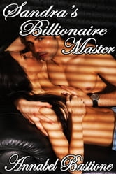 Sandra's Billionaire Master ebook by Annabel Bastione