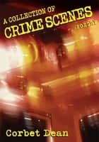 A Collection of Crime Scenes ebook by Corbet Dean