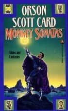 Monkey Sonatas - The Short Fiction of Orson Scott Card: Fables and Fantasies ebook by Orson Scott Card