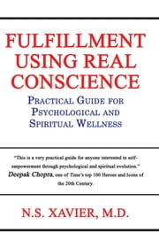 Fulfillment Using Real Conscience: Practical Guide for Psychological and Spiritual Wellness ebook by N.S. Xavier, M.D.