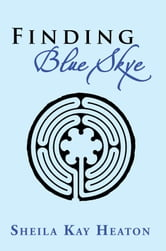 Finding Blue Skye ebook by Sheila Kay Heaton