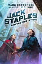 Jack Staples and the Ring of Time ebook by Mark Batterson, Joel N. Clark