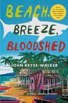 Beach, Breeze, Bloodshed - A Teddy Creque Mystery ebook by John Keyse-Walker