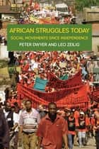 African Struggles Today - Social Movements Since Independence ebook by Peter Dwyer, Leo Zeilig