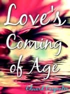 Love's Coming Of Age ebook by Edward Carpenter